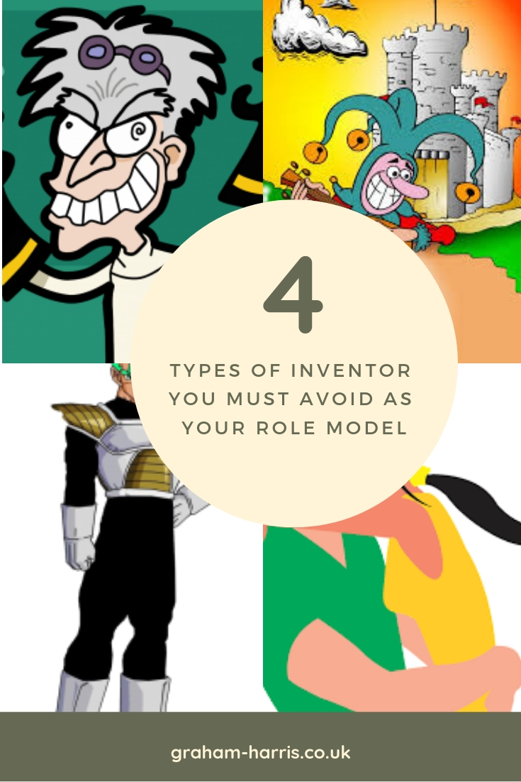The 4 Types Of Inventor You Must Avoid As Your Role Model