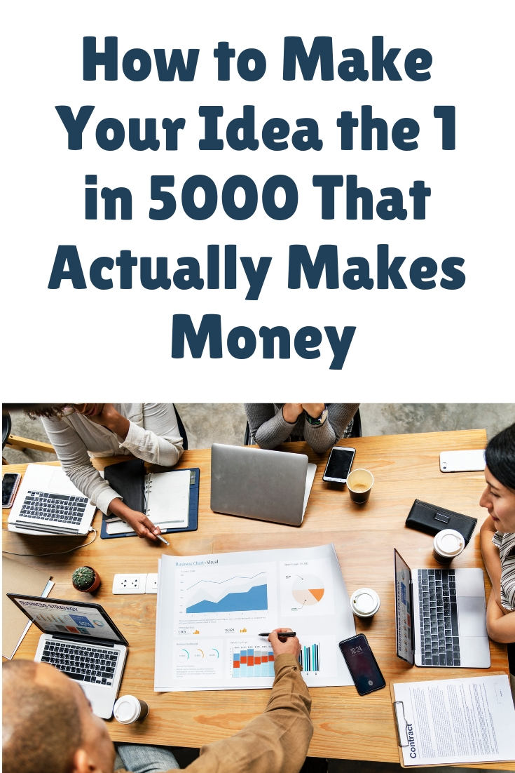 Click here to find out How to Make Your Idea the 1 in 5000 That Actually Makes Money